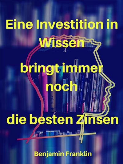 Eine Investition in Wissen bringt immer noch die besten Zinsen